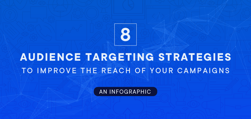 Eight Audience Targeting Strategies to Improve the Reach of Your Campaigns [An Infographic]